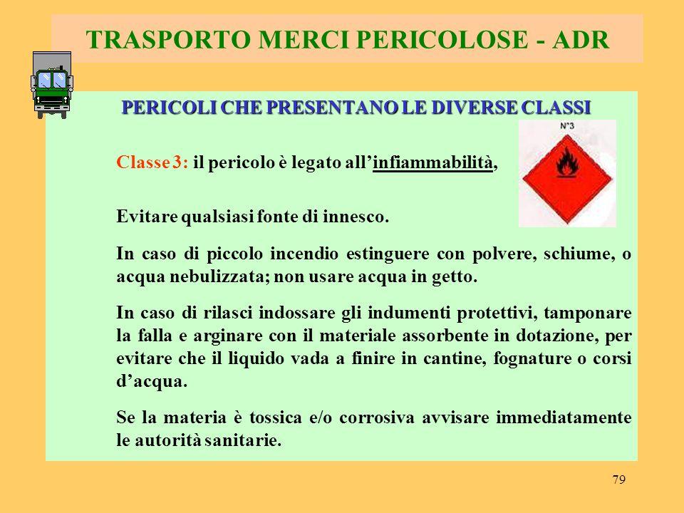 80 TRASPORTO MERCI PERICOLOSE - ADR PERICOLI CHE PRESENTANO LE DIVERSE CLASSI Classe 6.1: la pericolosità è dovuta alla loro tossicità.