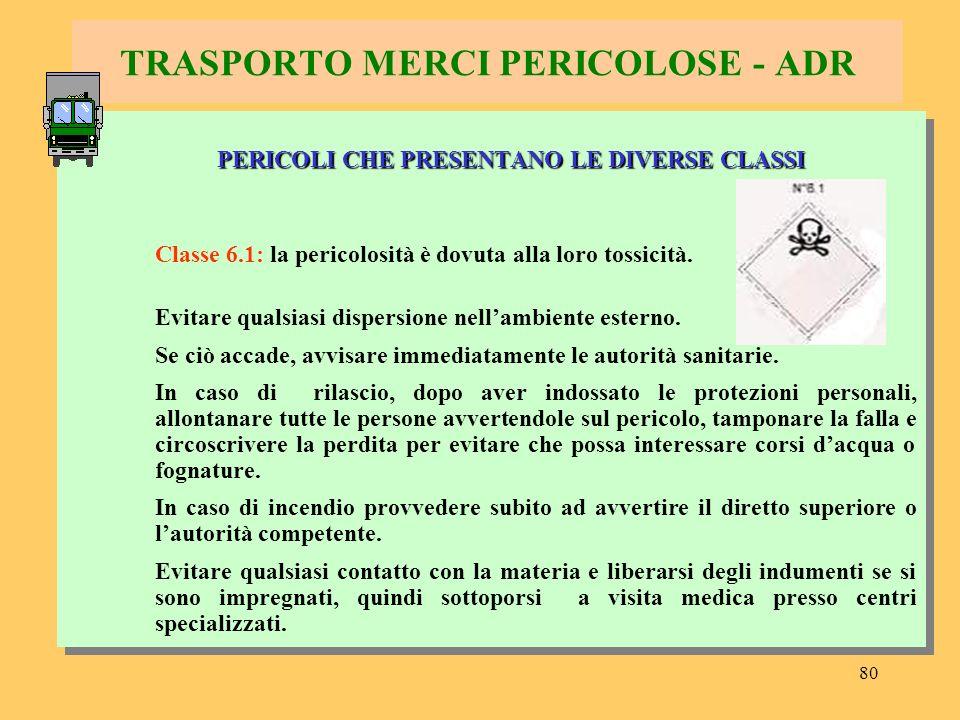 81 TRASPORTO MERCI PERICOLOSE - ADR PERICOLI CHE PRESENTANO LE DIVERSE CLASSI Classe 8: la pericolosità è dovuta alla capacità di attaccare i tessuti epiteliali.