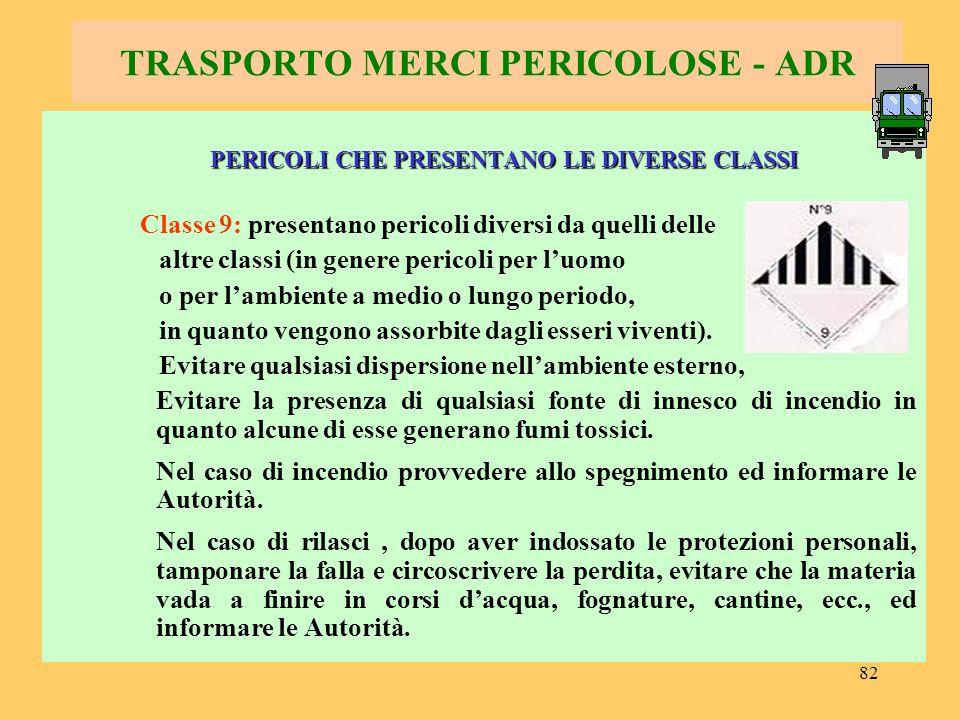 82 TRASPORTO MERCI PERICOLOSE - ADR PERICOLI CHE PRESENTANO LE DIVERSE CLASSI Classe 9: presentano pericoli diversi da quelli delle altre classi (in g