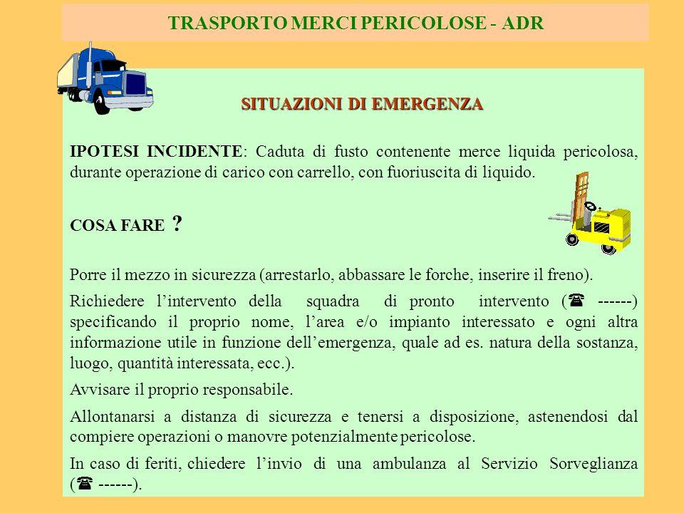 85 TRASPORTO MERCI PERICOLOSE - ADR SITUAZIONI DI EMERGENZA IPOTESI INCIDENTE: Caduta di fusto contenente merce liquida pericolosa, durante operazione