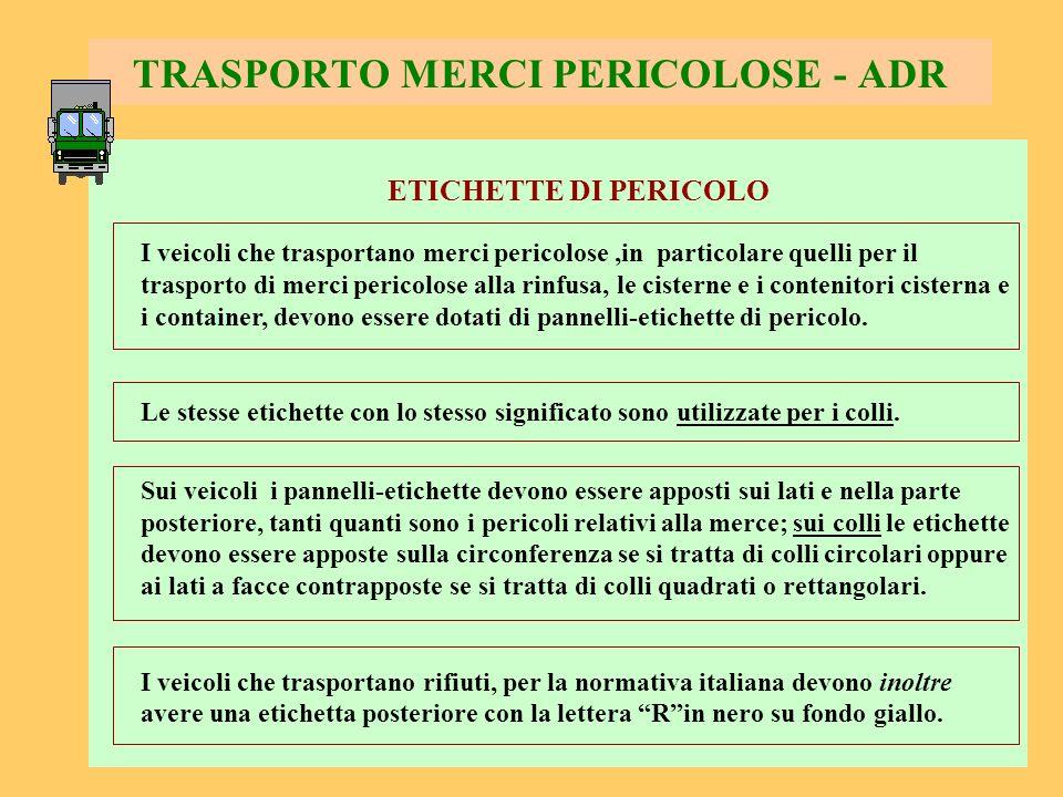 86 TRASPORTO MERCI PERICOLOSE - ADR ETICHETTE DI PERICOLO I veicoli che trasportano merci pericolose,in particolare quelli per il trasporto di merci p