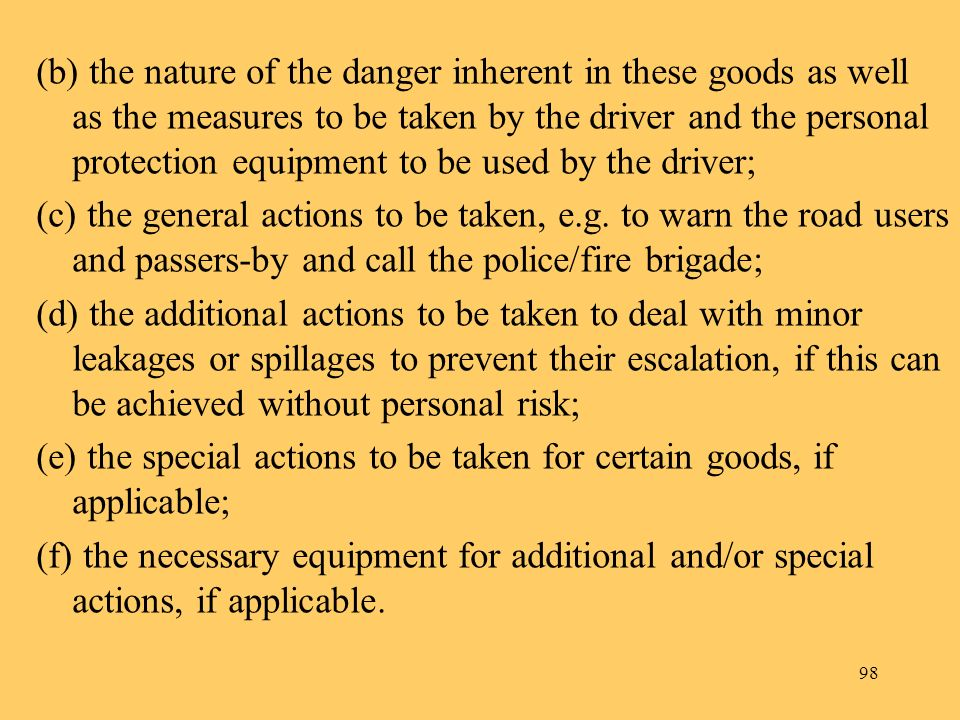 98 (b) the nature of the danger inherent in these goods as well as the measures to be taken by the driver and the personal protection equipment to be