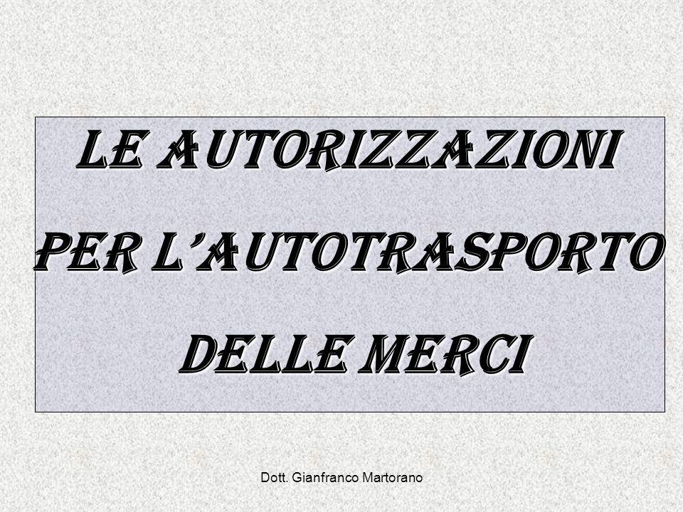 Dott. Gianfranco Martorano Le autorizzazioni per lautotrasporto delle merci