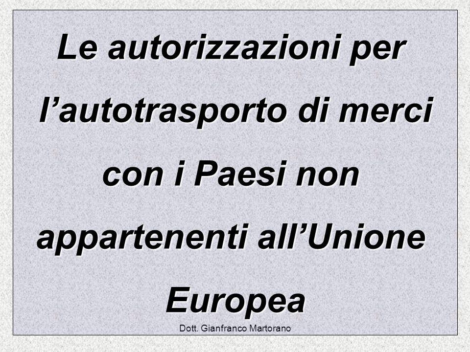 Dott. Gianfranco Martorano Le autorizzazioni per lautotrasporto di merci lautotrasporto di merci con i Paesi non appartenenti allUnione Europea