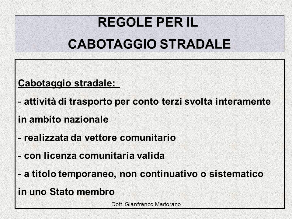 Dott. Gianfranco Martorano REGOLE PER IL CABOTAGGIO STRADALE Cabotaggio stradale: - attività di trasporto per conto terzi svolta interamente in ambito