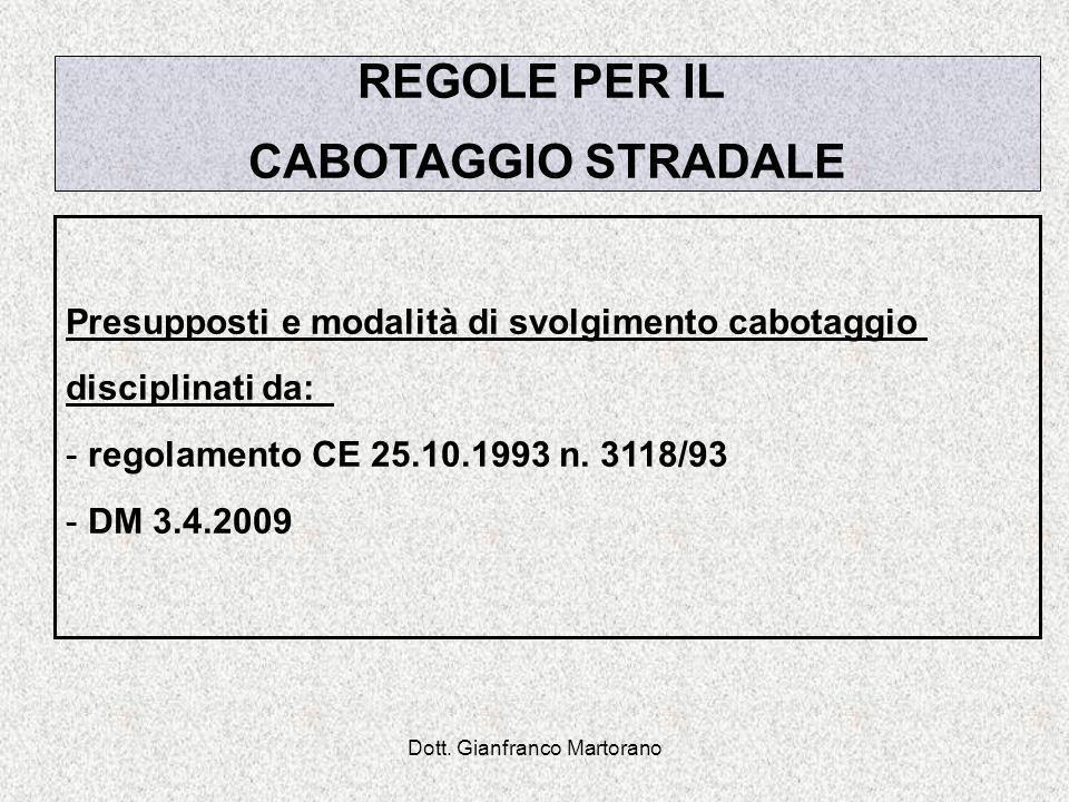 Dott. Gianfranco Martorano REGOLE PER IL CABOTAGGIO STRADALE Presupposti e modalità di svolgimento cabotaggio disciplinati da: - regolamento CE 25.10.