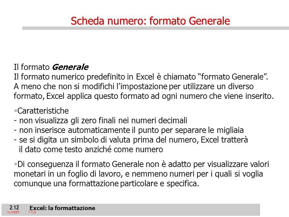 2.12 Excel: la formattazione NUMBERTITLE Il formato Generale Il formato numerico predefinito in Excel è chiamato formato Generale.