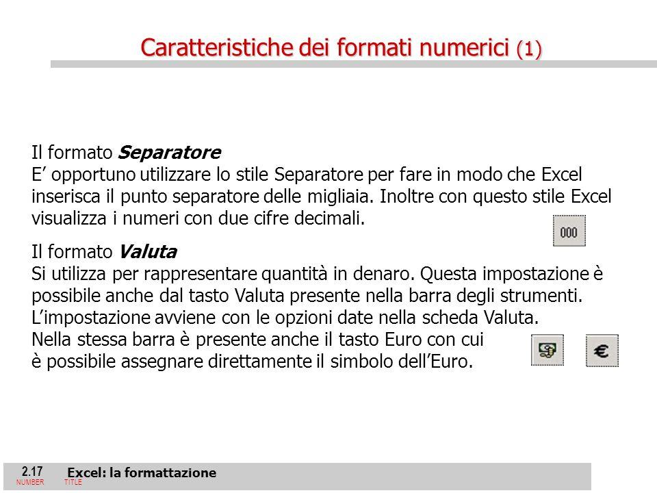 2.17 Excel: la formattazione NUMBERTITLE Il formato Separatore E opportuno utilizzare lo stile Separatore per fare in modo che Excel inserisca il punto separatore delle migliaia.