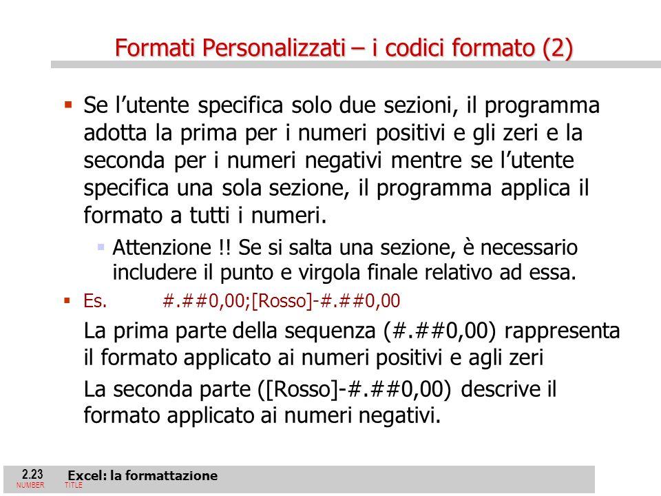 2.23 Excel: la formattazione NUMBERTITLE Se lutente specifica solo due sezioni, il programma adotta la prima per i numeri positivi e gli zeri e la seconda per i numeri negativi mentre se lutente specifica una sola sezione, il programma applica il formato a tutti i numeri.