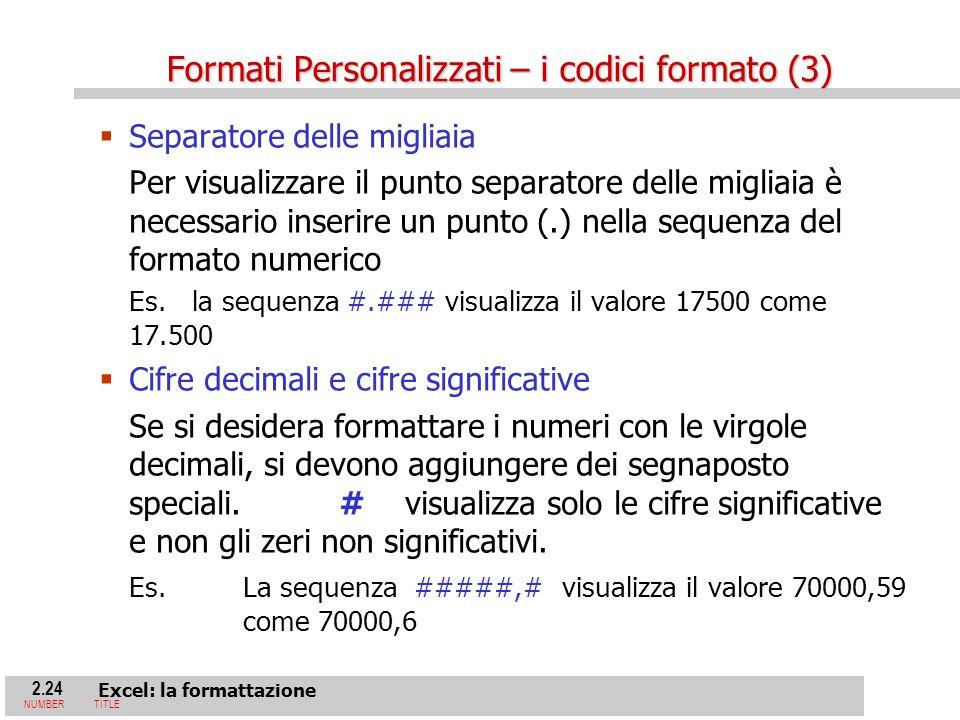 2.24 Excel: la formattazione NUMBERTITLE Separatore delle migliaia Per visualizzare il punto separatore delle migliaia è necessario inserire un punto (.) nella sequenza del formato numerico Es.