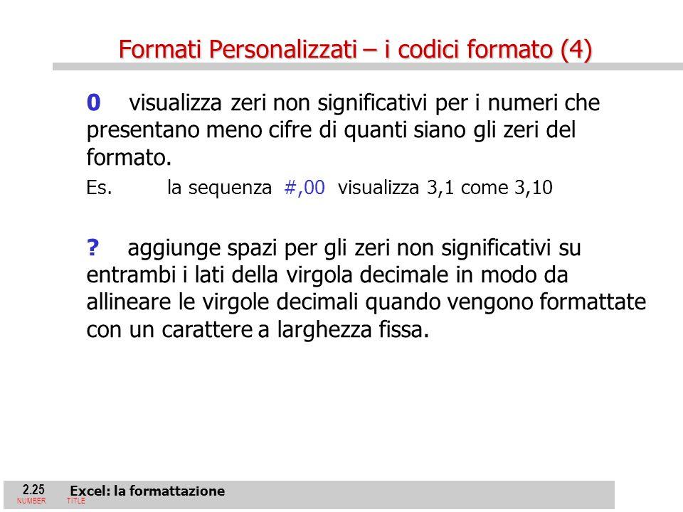 2.25 Excel: la formattazione NUMBERTITLE 0 visualizza zeri non significativi per i numeri che presentano meno cifre di quanti siano gli zeri del formato.