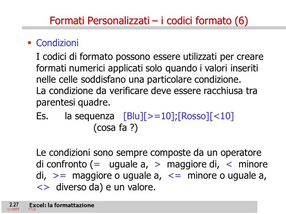 2.27 Excel: la formattazione NUMBERTITLE Condizioni I codici di formato possono essere utilizzati per creare formati numerici applicati solo quando i valori inseriti nelle celle soddisfano una particolare condizione.