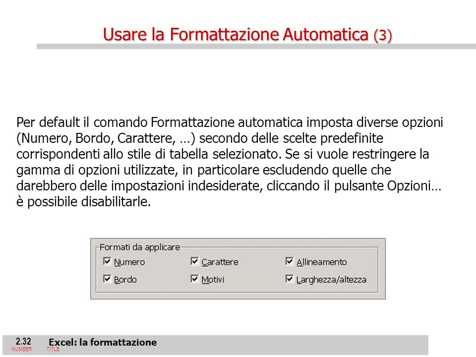 2.32 Excel: la formattazione NUMBERTITLE Per default il comando Formattazione automatica imposta diverse opzioni (Numero, Bordo, Carattere, …) secondo delle scelte predefinite corrispondenti allo stile di tabella selezionato.