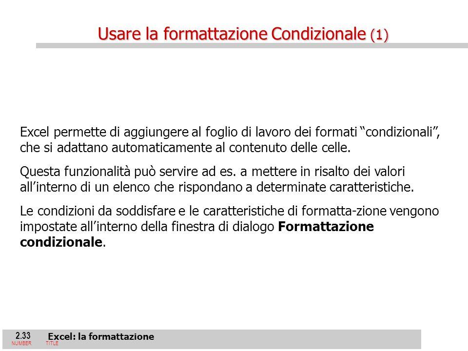 2.33 Excel: la formattazione NUMBERTITLE Excel permette di aggiungere al foglio di lavoro dei formati condizionali, che si adattano automaticamente al contenuto delle celle.