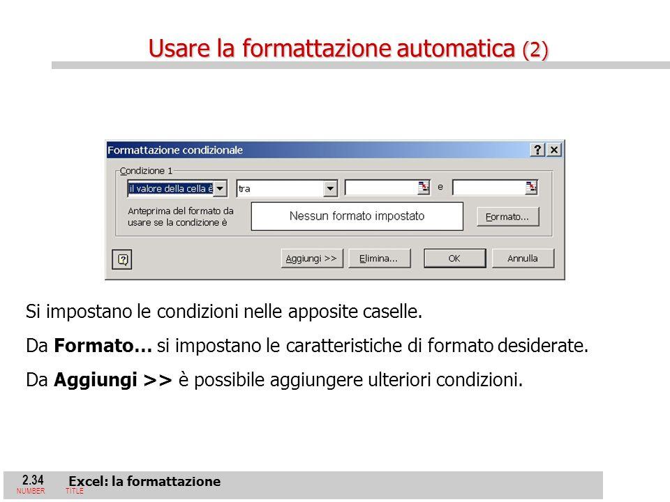 2.34 Excel: la formattazione NUMBERTITLE Si impostano le condizioni nelle apposite caselle.