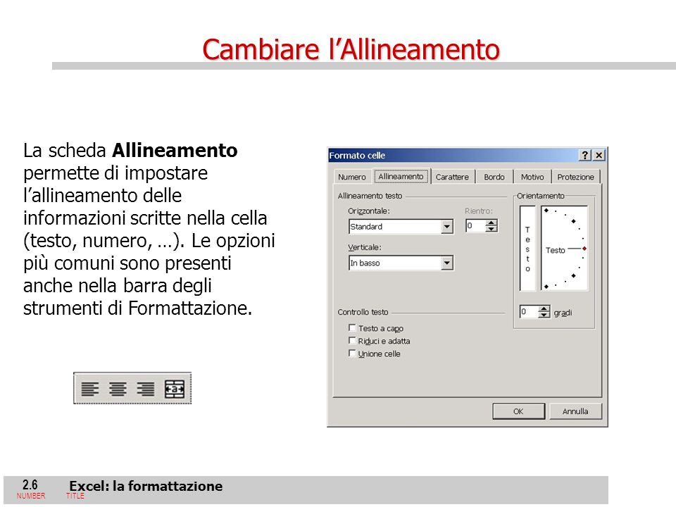 2.6 Excel: la formattazione NUMBERTITLE La scheda Allineamento permette di impostare lallineamento delle informazioni scritte nella cella (testo, numero, …).