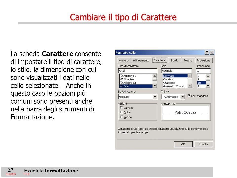 2.7 Excel: la formattazione NUMBERTITLE La scheda Carattere consente di impostare il tipo di carattere, lo stile, la dimensione con cui sono visualizzati i dati nelle celle selezionate.