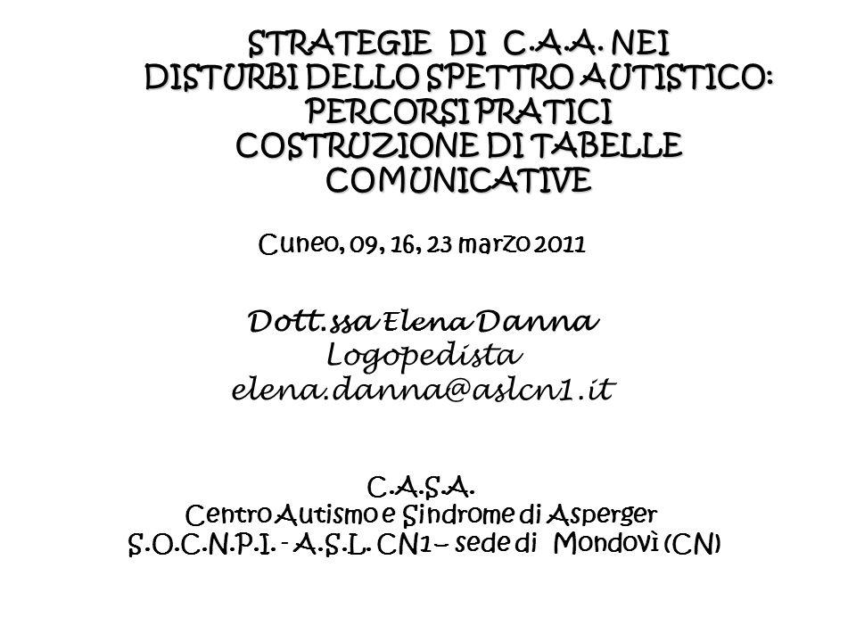 Cuneo, 09, 16, 23 marzo 2011 Dott.ssa Elena Danna Logopedista elena.danna@aslcn1.it C.A.S.A. Centro Autismo e Sindrome di Asperger S.O.C.N.P.I. - A.S.