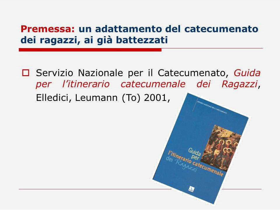 Premessa: un adattamento del catecumenato dei ragazzi, ai già battezzati Servizio Nazionale per il Catecumenato, Guida per litinerario catecumenale de