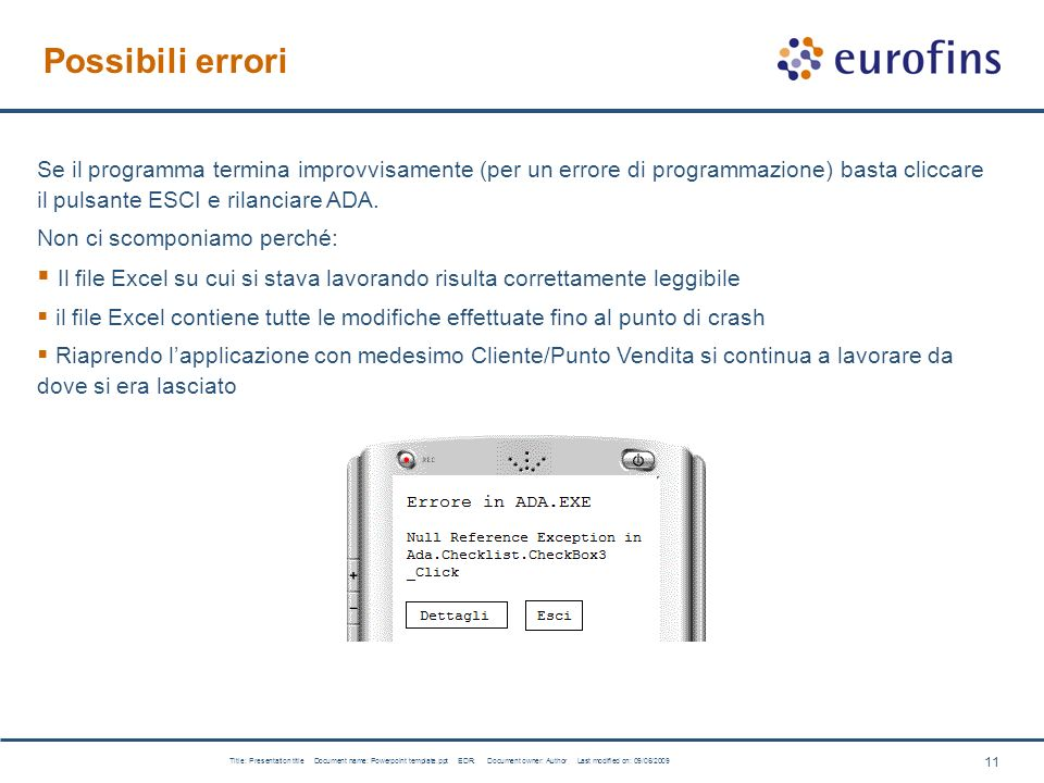 11 Title: Presentation title Document name: Powerpoint template.ppt EDR: Document owner: Author Last modified on: 09/06/2009 Possibili errori Se il pr