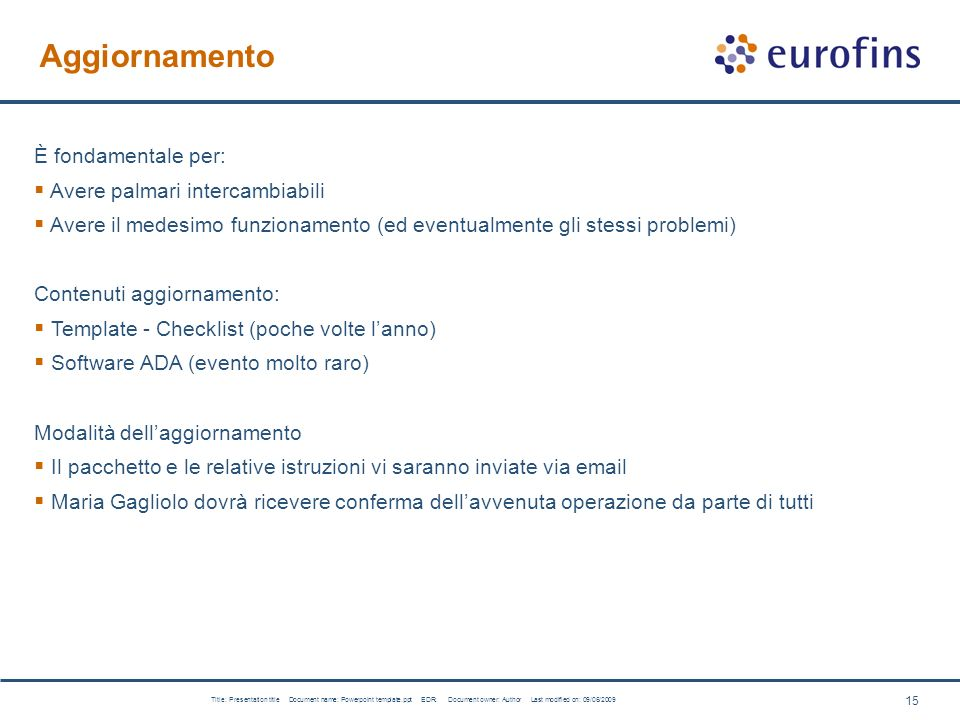15 Title: Presentation title Document name: Powerpoint template.ppt EDR: Document owner: Author Last modified on: 09/06/2009 Aggiornamento È fondament