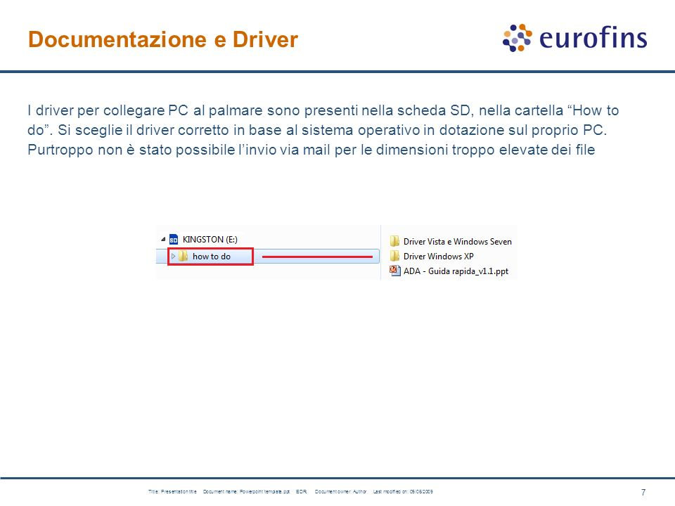 8 Title: Presentation title Document name: Powerpoint template.ppt EDR: Document owner: Author Last modified on: 09/06/2009 Installare i driver Questa operazione serve per far comunicare il palmare ed il PC.