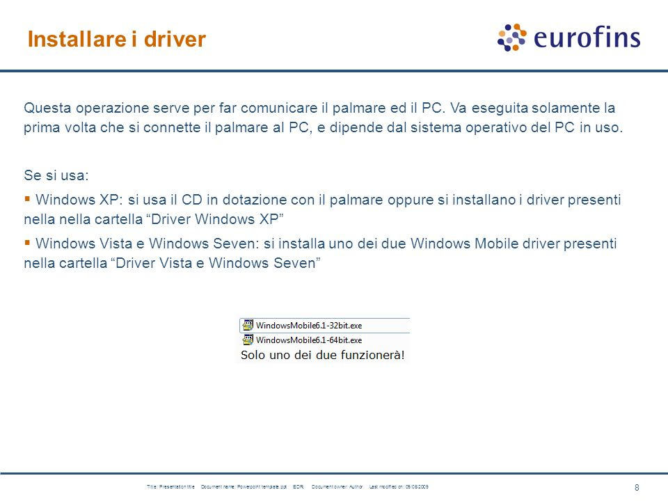8 Title: Presentation title Document name: Powerpoint template.ppt EDR: Document owner: Author Last modified on: 09/06/2009 Installare i driver Questa