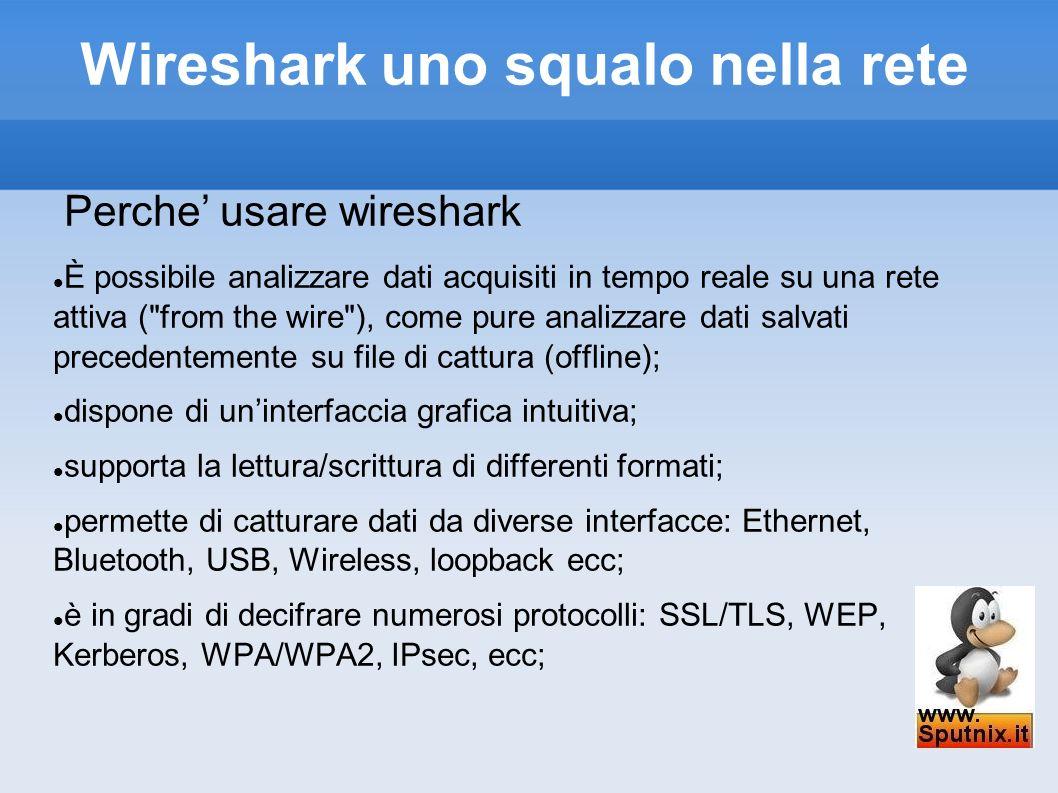 Wireshark uno squalo nella rete Perche usare wireshark È possibile analizzare dati acquisiti in tempo reale su una rete attiva (