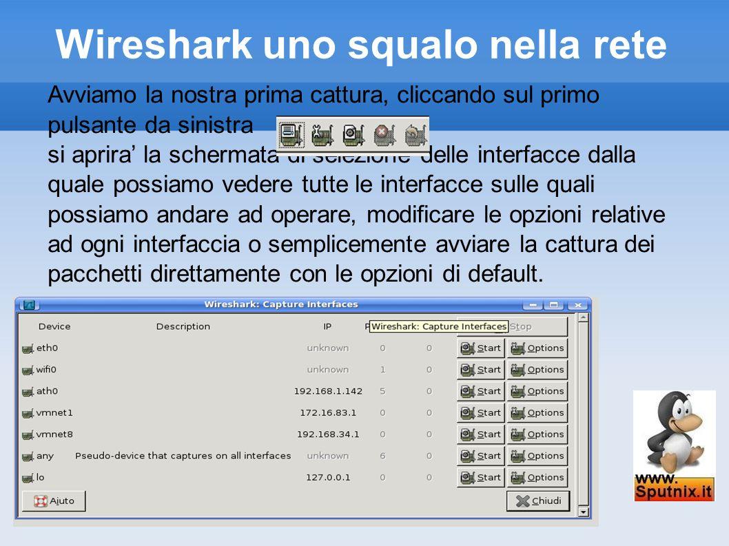 Wireshark uno squalo nella rete Avviamo la nostra prima cattura, cliccando sul primo pulsante da sinistra si aprira la schermata di selezione delle in