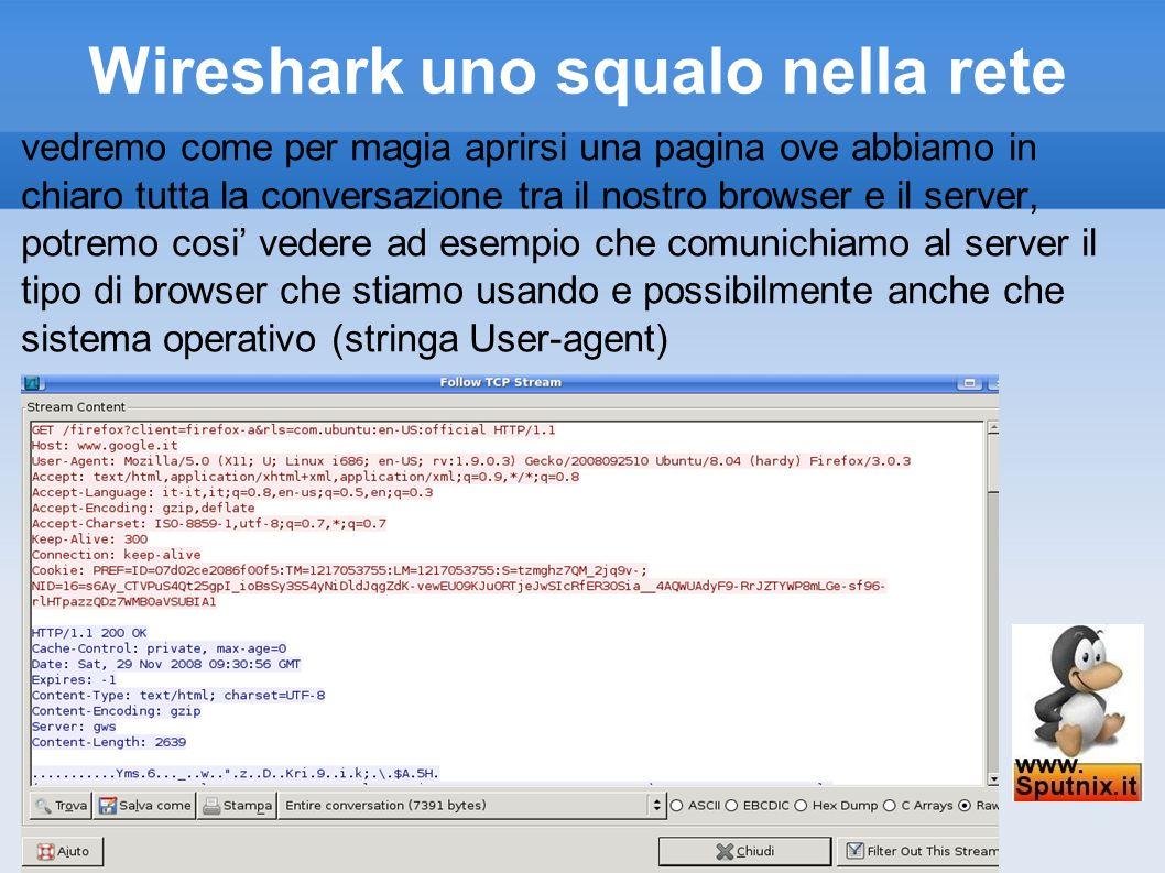 Wireshark uno squalo nella rete vedremo come per magia aprirsi una pagina ove abbiamo in chiaro tutta la conversazione tra il nostro browser e il serv