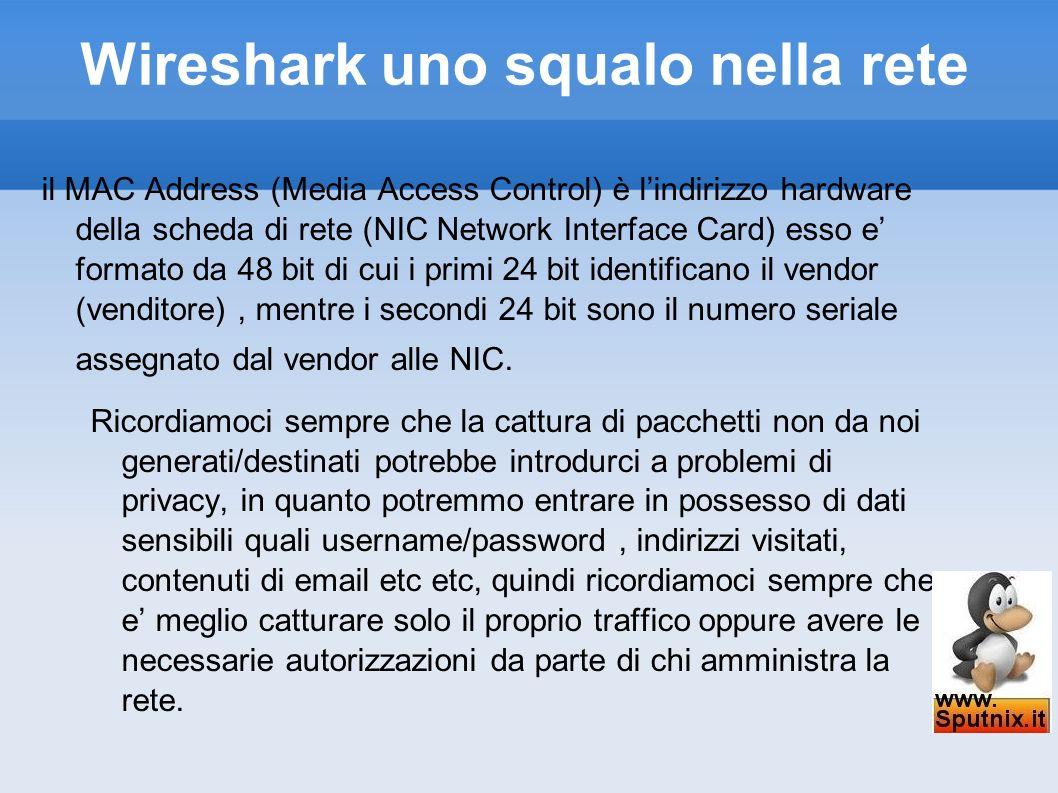 Wireshark uno squalo nella rete il MAC Address (Media Access Control) è lindirizzo hardware della scheda di rete (NIC Network Interface Card) esso e f