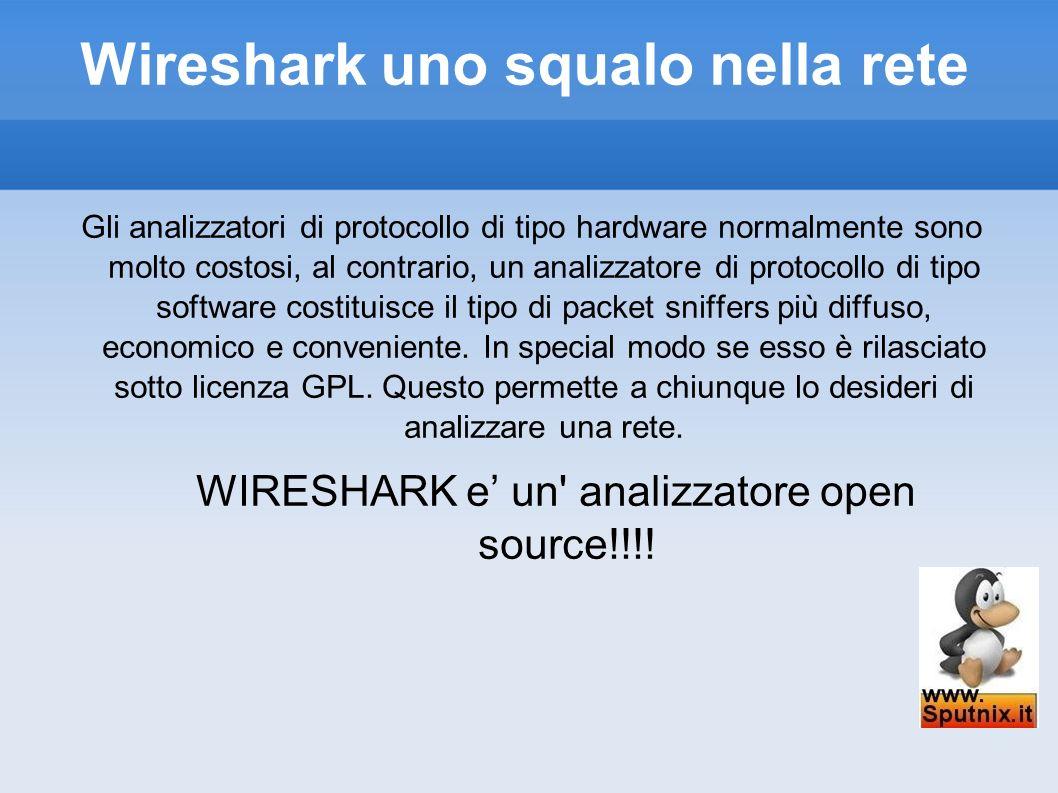 Wireshark uno squalo nella rete Gli analizzatori di protocollo di tipo hardware normalmente sono molto costosi, al contrario, un analizzatore di proto