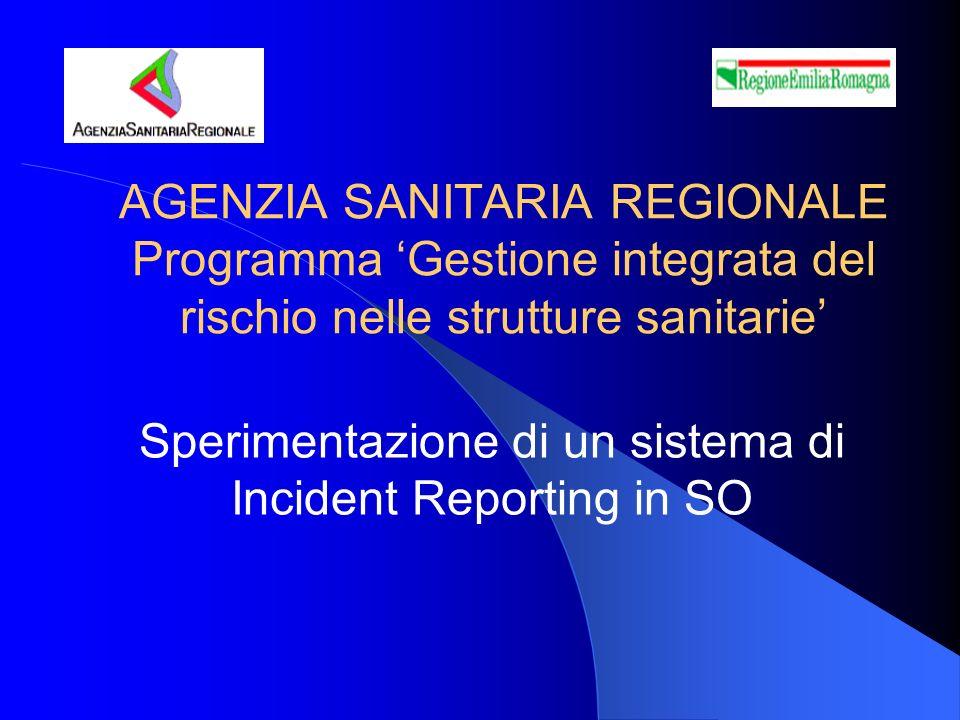 AGENZIA SANITARIA REGIONALE Programma Gestione integrata del rischio nelle strutture sanitarie Sperimentazione di un sistema di Incident Reporting in