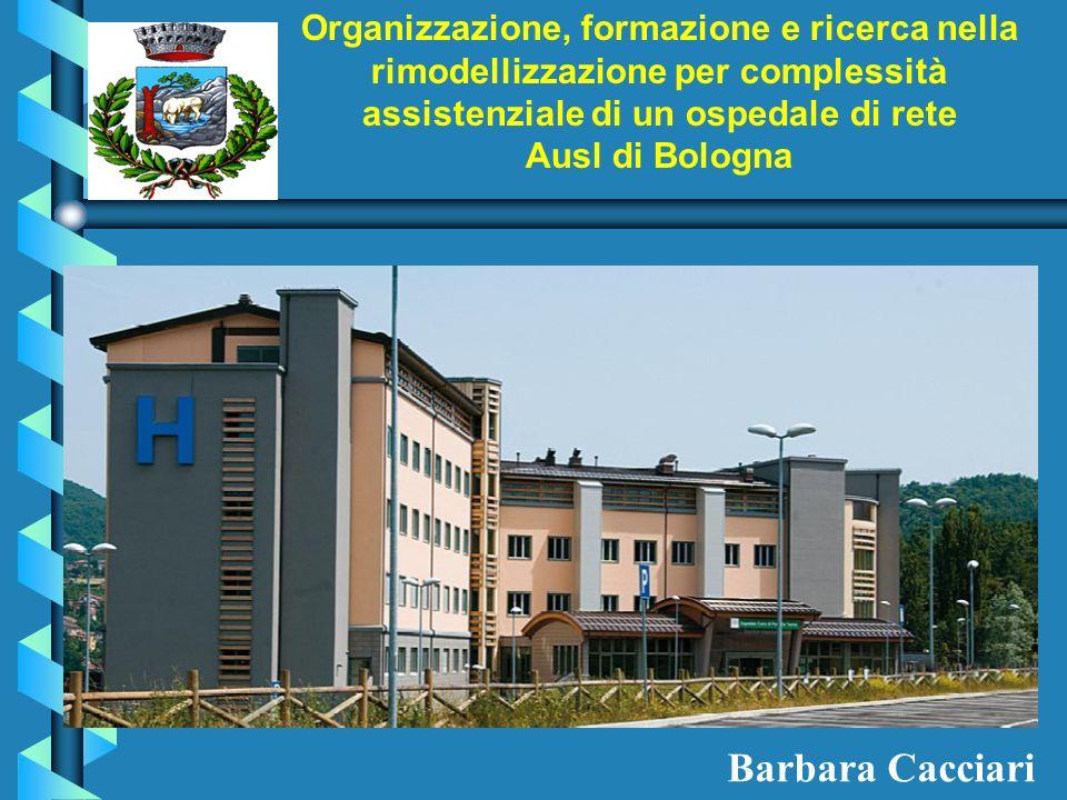 Barbara Cacciari Organizzazione, formazione e ricerca nella rimodellizzazione per complessità assistenziale di un ospedale di rete Ausl di Bologna