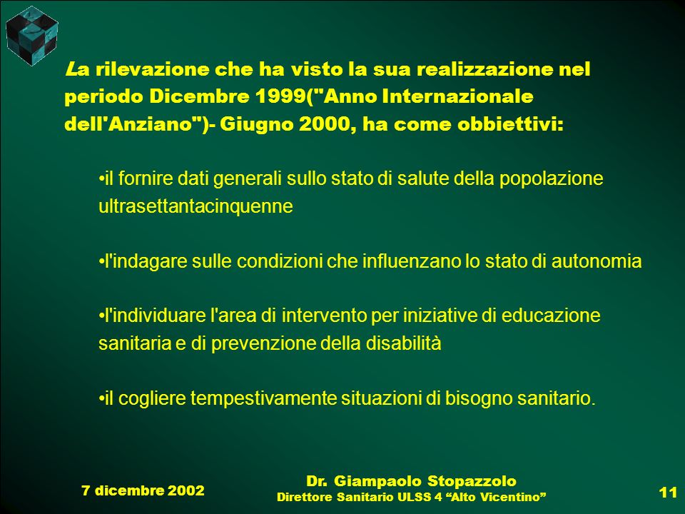 7 dicembre 2002 Dr. Giampaolo Stopazzolo Direttore Sanitario ULSS 4 Alto Vicentino 11 La rilevazione che ha visto la sua realizzazione nel periodo Dic