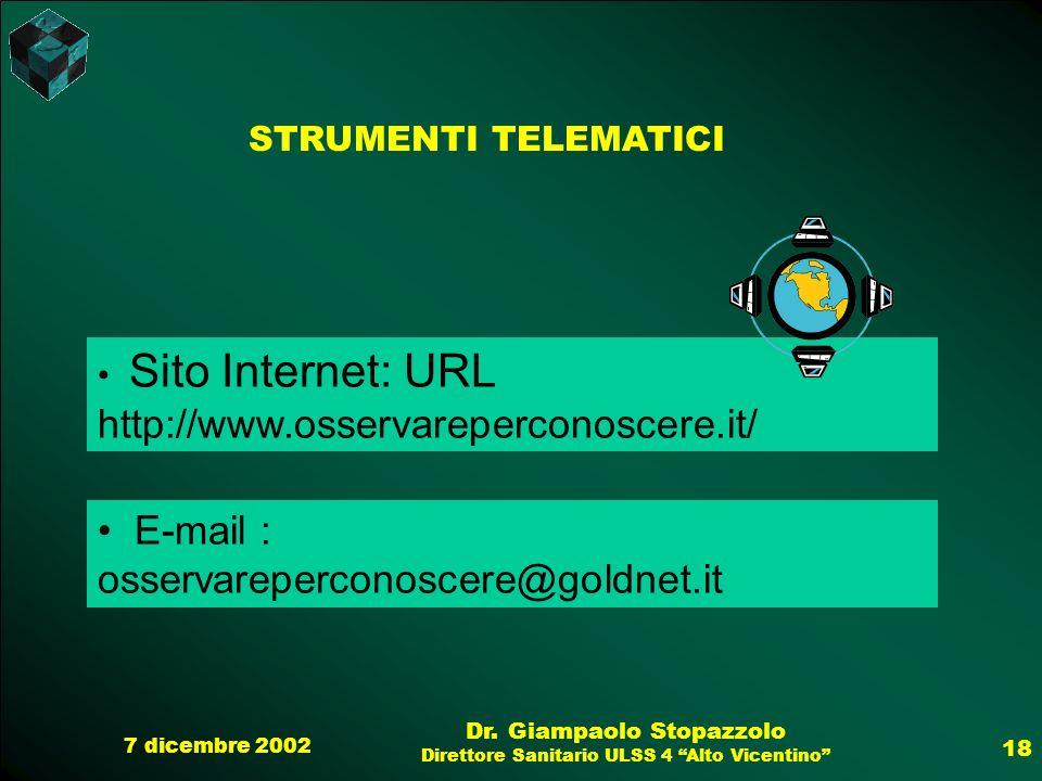 7 dicembre 2002 Dr. Giampaolo Stopazzolo Direttore Sanitario ULSS 4 Alto Vicentino 18 STRUMENTI TELEMATICI Sito Internet: URL http://www.osservareperc