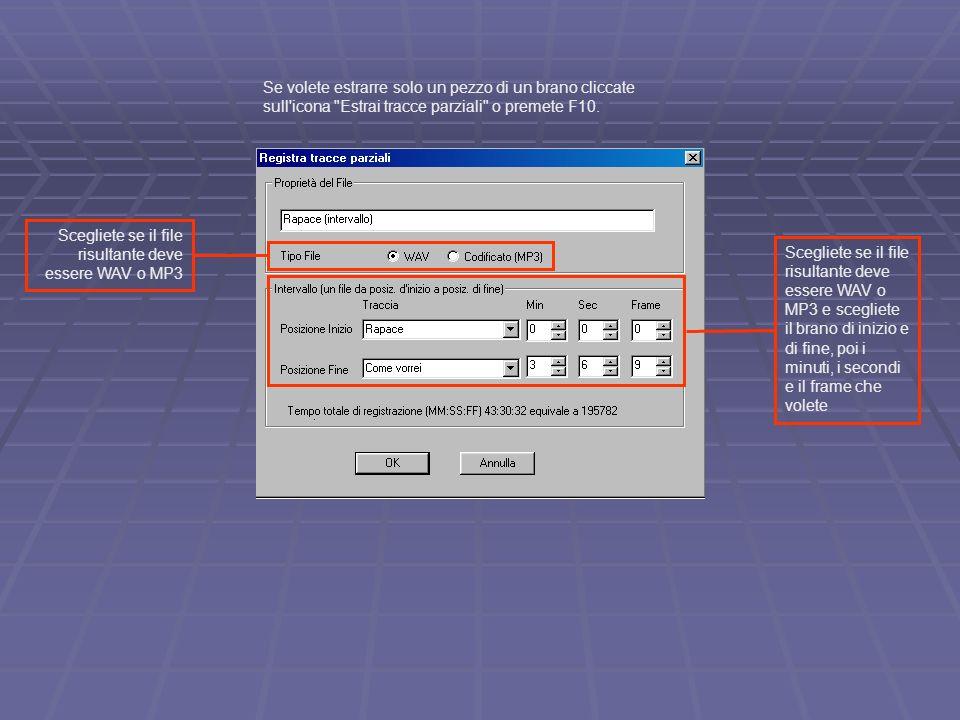 Se volete estrarre solo un pezzo di un brano cliccate sull icona Estrai tracce parziali o premete F10.
