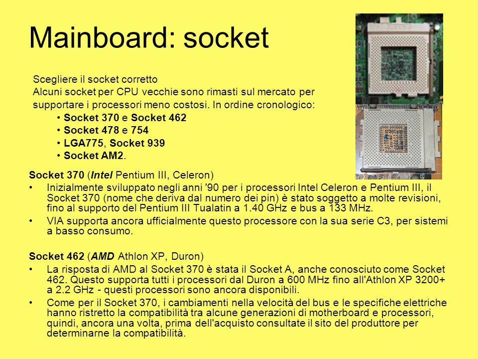 Mainboard: socket Socket 370 (Intel Pentium III, Celeron) Inizialmente sviluppato negli anni '90 per i processori Intel Celeron e Pentium III, il Sock