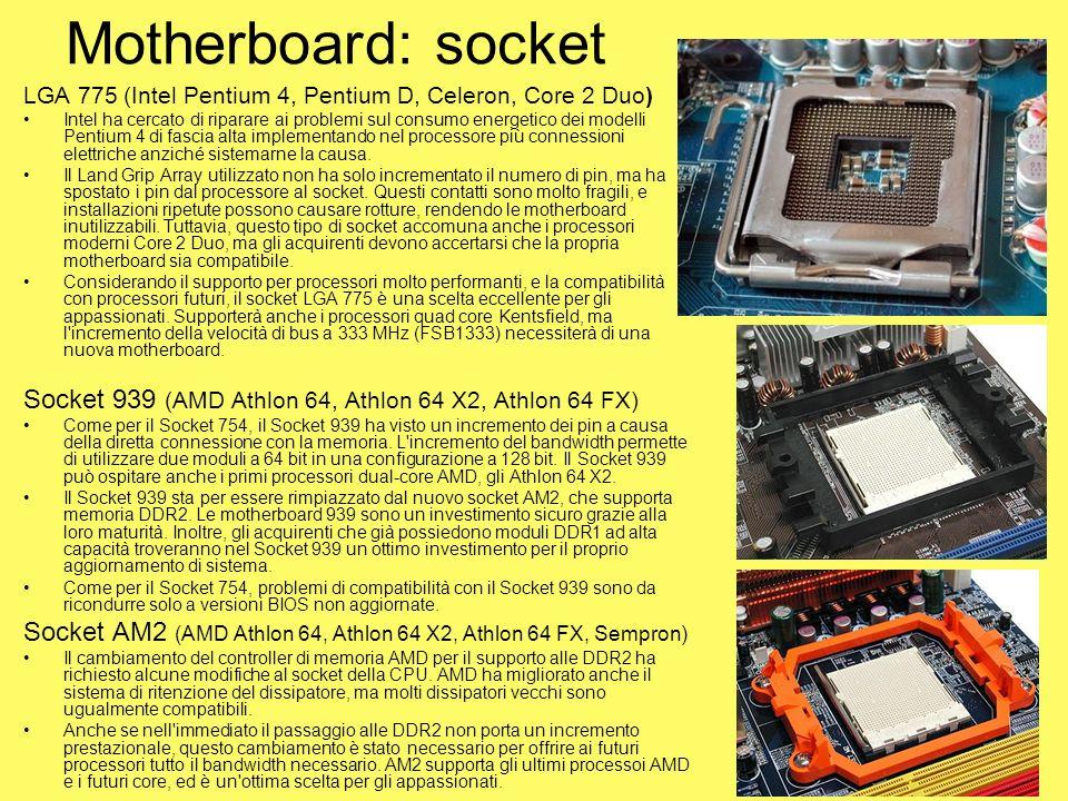 Motherboard: socket LGA 775 (Intel Pentium 4, Pentium D, Celeron, Core 2 Duo) Intel ha cercato di riparare ai problemi sul consumo energetico dei mode