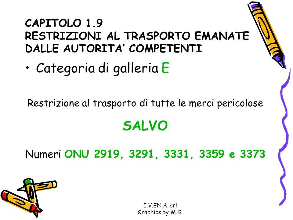 CAPITOLO 1.9 RESTRIZIONI AL TRASPORTO EMANATE DALLE AUTORITA COMPETENTI Categoria di galleria E Restrizione al trasporto di tutte le merci pericolose