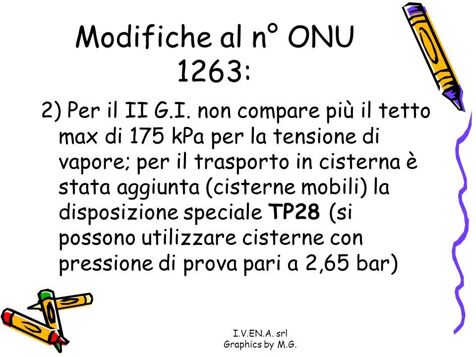 I.V.EN.A. srl Graphics by M.G. Modifiche al n° ONU 1263: 2) Per il II G.I. non compare più il tetto max di 175 kPa per la tensione di vapore; per il t