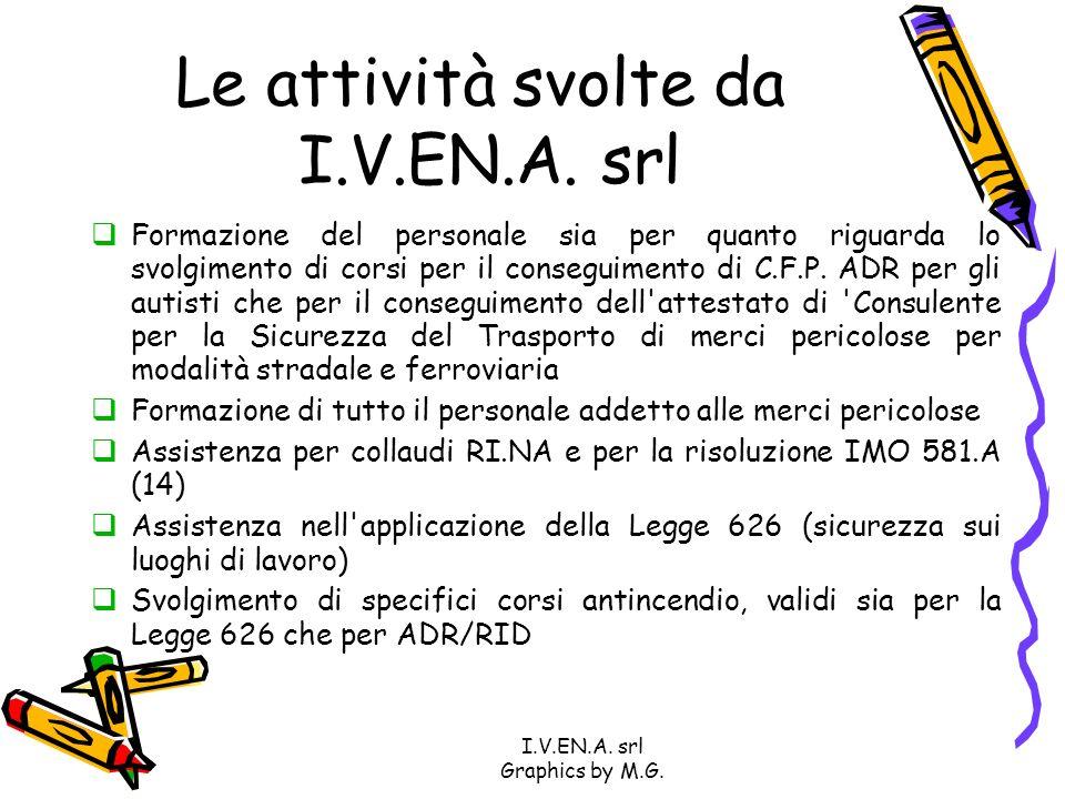 I.V.EN.A. srl Graphics by M.G. Le attività svolte da I.V.EN.A. srl Formazione del personale sia per quanto riguarda lo svolgimento di corsi per il con