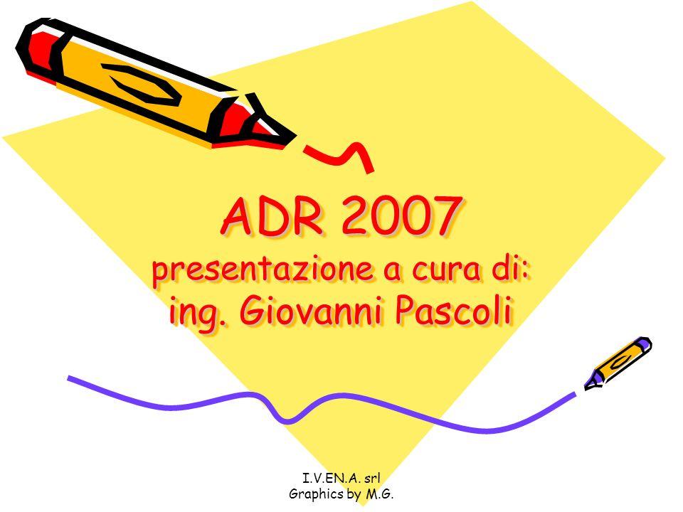 I.V.EN.A. srl Graphics by M.G. ADR 2007 presentazione a cura di: ing. Giovanni Pascoli