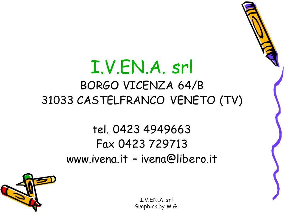 I.V.EN.A. srl Graphics by M.G. I.V.EN.A. srl BORGO VICENZA 64/B 31033 CASTELFRANCO VENETO (TV) tel. 0423 4949663 Fax 0423 729713 www.ivena.it – ivena@