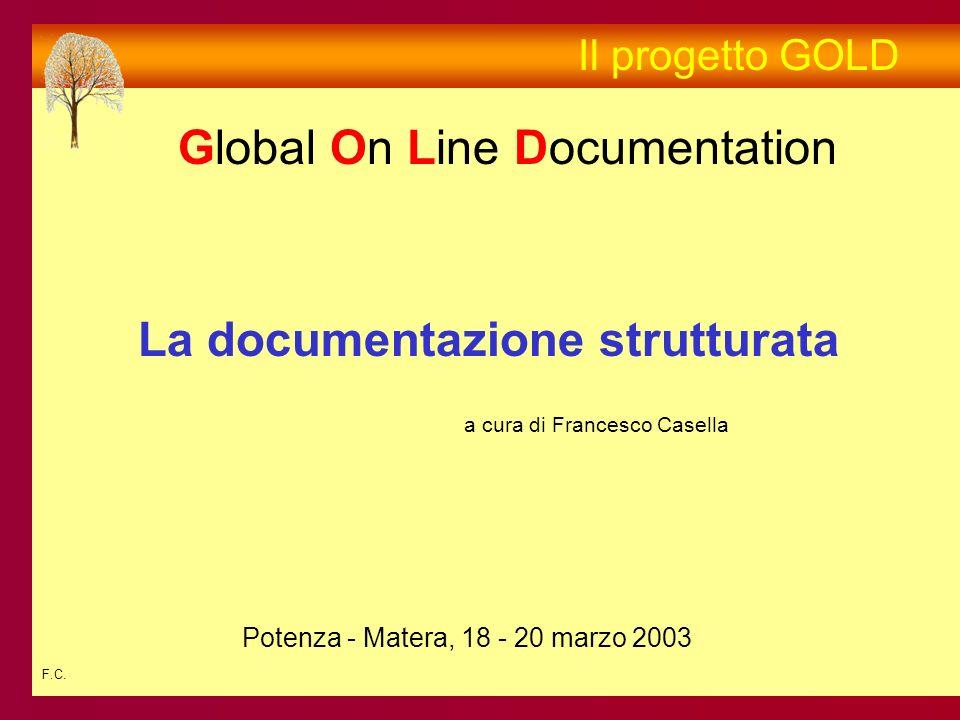 F.C. Il progetto GOLD Global On Line Documentation Potenza - Matera, 18 - 20 marzo 2003 La documentazione strutturata a cura di Francesco Casella