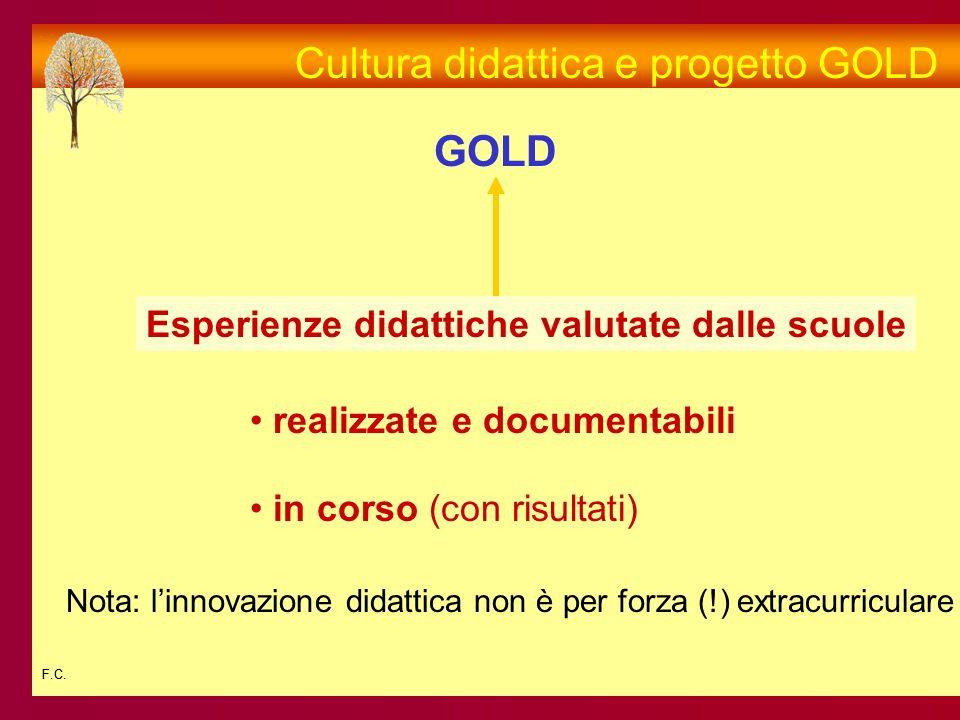 F.C. Cultura didattica e progetto GOLD Esperienze didattiche valutate dalle scuole realizzate e documentabili in corso (con risultati) GOLD Nota: linn