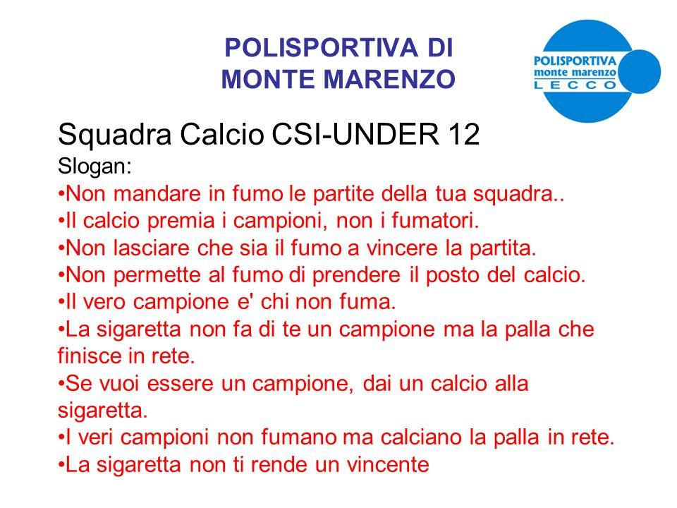 POLISPORTIVA DI MONTE MARENZO Squadra Calcio CSI-UNDER 12 Slogan: Non mandare in fumo le partite della tua squadra.. Il calcio premia i campioni, non