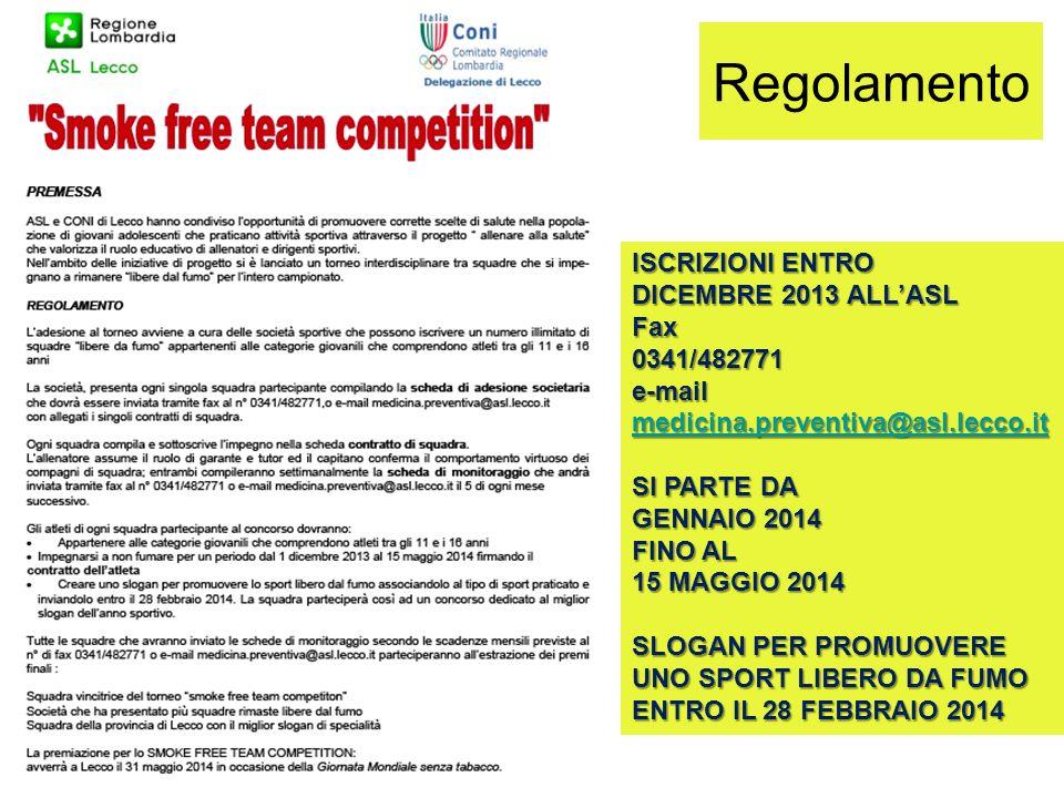 Regolamento ISCRIZIONI ENTRO DICEMBRE 2013 ALLASL Fax0341/482771e-mail medicina.preventiva@asl.lecco.it SI PARTE DA GENNAIO 2014 FINO AL 15 MAGGIO 201