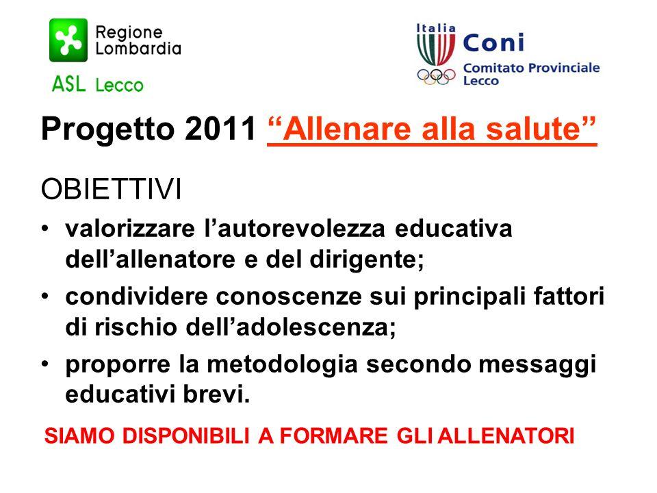 Progetto 2011 Allenare alla salute OBIETTIVI valorizzare lautorevolezza educativa dellallenatore e del dirigente; condividere conoscenze sui principal