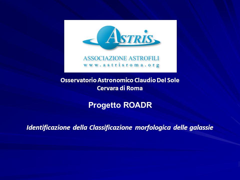 Osservatorio Astronomico Claudio Del Sole Cervara di Roma Progetto ROADR Identificazione della Classificazione morfologica delle galassie